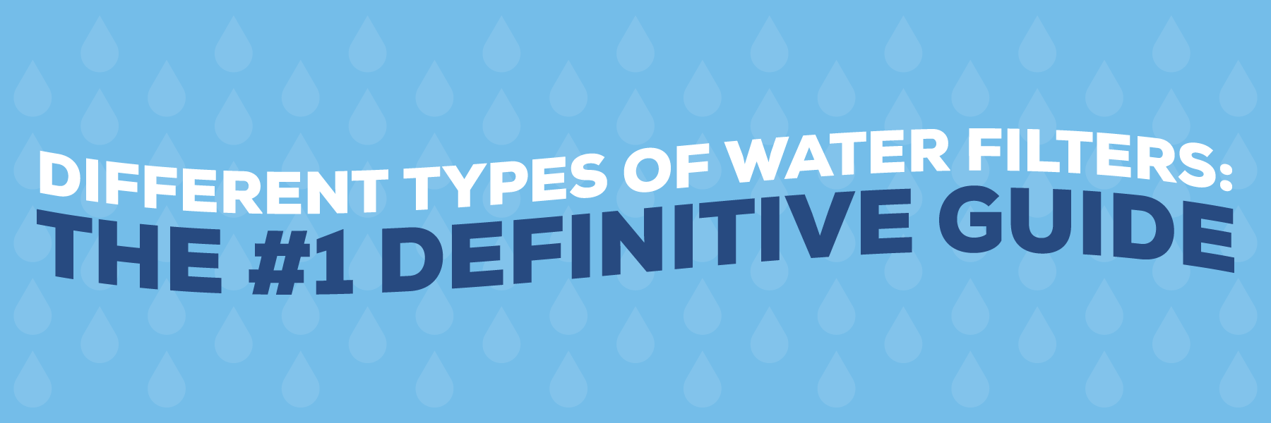 Different Types of Water Filters: The #1 Definitive Guide