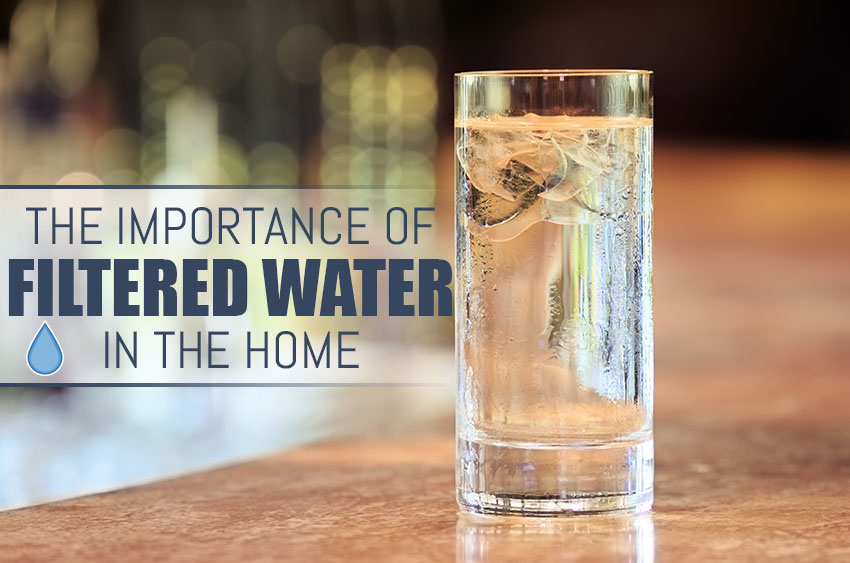 The Importance of Filtered Water in the Home