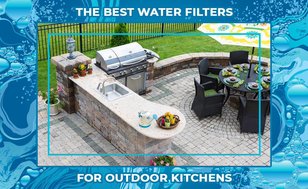 The Best Water Filters for Outdoor Kitchens
