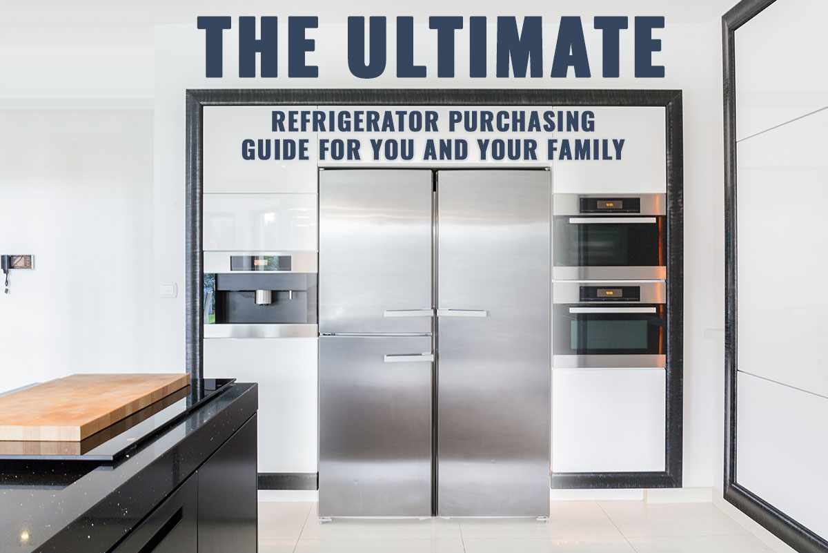 The Ultimate Refrigerator Purchasing Guide for You and Your Family