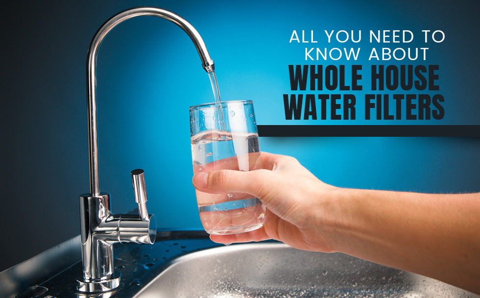 All You Need to Know About Whole House Water Filters